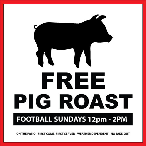 Sunday  FREE PIG ROAST 12pm-2pm  on the Patio *Weather Permitting*
